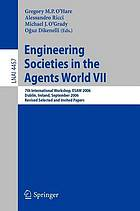 Engineering societies in the agents world VII : 7th international workshop, ESAW 2006, Dublin, Ireland, September 6-8, 2006 : revised selected and invited papers