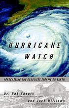 Hurricane watch : forecasting the deadliest storms on earth