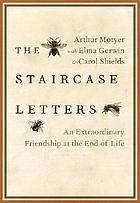 The staircase letters : an extraordinary friendship at the end of life
