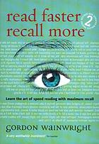 Read faster, recall more : learn the art of speed reading with maximum recall