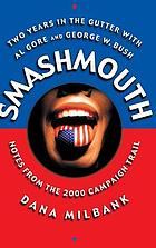 Smashmouth : two years in the gutter with Al Gore and George W. Bush : notes from the 2000 campaign trail