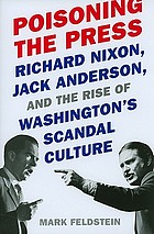 Poisoning the press : Richard Nixon, Jack Anderson, and the rise of Washington's scandal culture