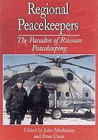 Regional peacekeepers : the paradox of Russian peacekeeping