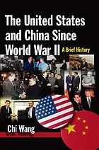 The United States and China since World War II : a brief history