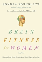 Brain fitness for women : keeping your head clear and your mind sharp at any age
