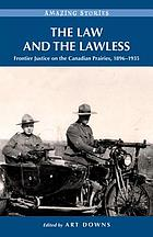 The law and the lawless : frontier justice on the Canadian Prairies, 1896-1935