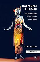 Modernism on stage : the Ballets Russes and the Parisian avant-garde, 1917-1929