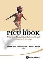 The PICU Book : A Primer for Medical Students, Residents and Acute Care Practitioners