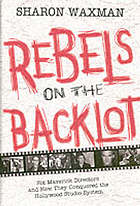 Rebels on the backlot : six maverick directors and how they conquered the Hollywood studio system