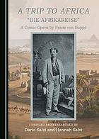 A Trip to Africa: A Comic Opera by Franz von Suppé.