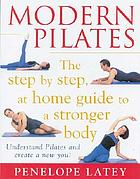 Modern Pilates : the step by step, at home guide to a stronger body