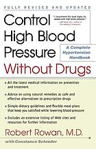 Control high blood pressure without drugs : a complete hypertension handbook