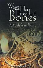 Weave her thread with bones : a Magda Santos mystery