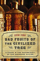 Bad fruits of the civilized tree : alcohol & the sovereignty of the Cherokee nation