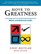 Move to greatness : focusing the four essential energies of a whole and balanced leader