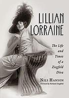 Lillian Lorraine : the life and times of a Ziegfeld diva
