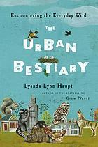 The urban bestiary : encountering the everyday wild
