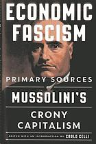 Economic fascism : primary sources on Mussolini's crony capitalism