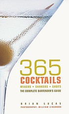 365 cocktails : mixers, shakers, shots : the complete bartender's guide