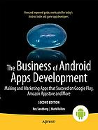 The business of Android Apps development : making and marketing Apps that succeed on Google Play, Amazon App Store and more