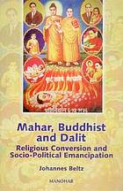 Mahar, Buddhist, and dalit : religious conversion and socio-political emancipation