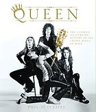 Queen : the ultimate illustrated history of the crown kings of rock