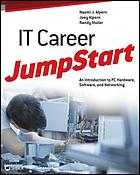 IT career jumpstart : an introduction to PC hardware, software, and networking