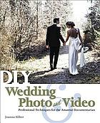 DIY wedding photo and video : professional techniques for the amateur documentarian