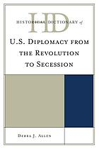 Historical dictionary of U.S. diplomacy from the Revolution to secession