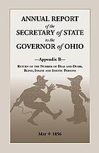 Annual report of the secretary of state to the governor of Ohio. Appendix B, return of the number of deaf and dumb, blind, insane, and idiotic persons, May, 1856.