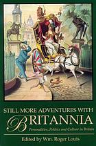 Still more adventures with Britannia : personalities, politics, and culture in Britain