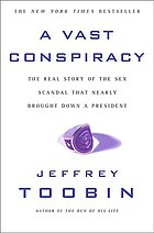 A vast conspiracy : the real story of the sex scandal that nearly brought down a president