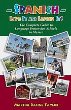 Spanish, live it and learn it! : the complete guide to Spanish immersion schools in Mexico