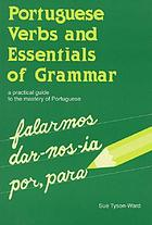 Portuguese verbs & essentials of grammar : a practical guide to the mastery of Portuguese