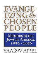 Evangelizing the chosen people : missions to the Jews in America, 1880-2000