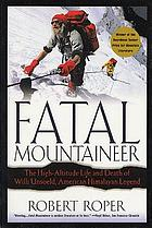 Fatal mountaineer : the high-altitude life and death of Willi Unsoeld, American Himalayan legend