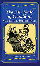 The fair maid of Guildford and other Surrey tales