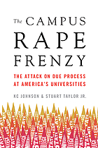 The campus rape frenzy : the attack on due process at America's universities