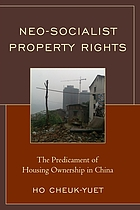 Neo-socialist property rights : the predicament of housing ownership in China