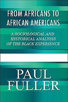 From Africans to African Americans : a sociological and historical analysis of the Black experience