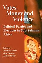Votes, money and violence : political parties and elections in Sub-Saharan Africa