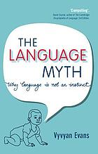 The language myth : why language is not an instinct