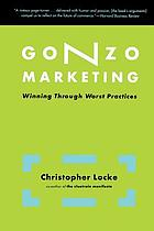 Gonzo marketing : winning through worst practices