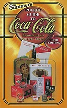 B.J. Summers' pocket guide to Coca-Cola : identifications, current values, circa dates.