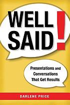 Well said! : presentations and conversations that get results