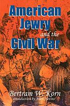 American Jewry and the Civil War / Bertram Wallace Korn ; introduction by Allan Nevins ; foreword by Lance J. Sussman ; afterword by Robert L. Rosen.