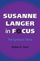 Susanne Langer in focus : the symbolic mind