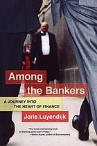 Among the bankers : a journey into the heart of finance
