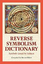 Reverse symbolism dictionary : symbols listed by subject