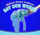 Eat our words : Montana writers cookbook